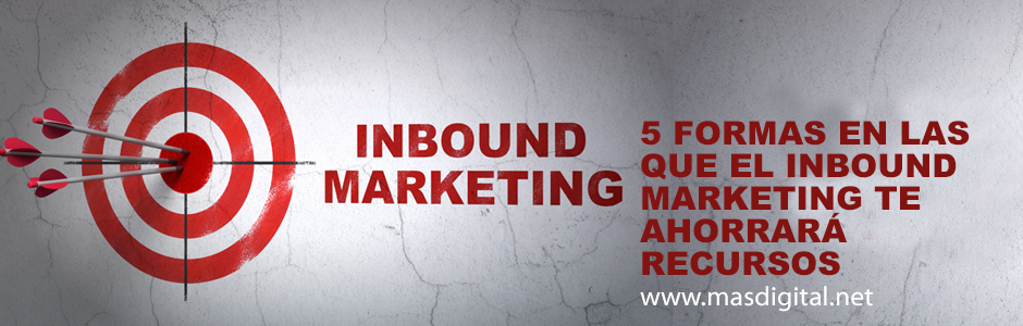 formas en las que el inbound marketing te ahorrará recursos