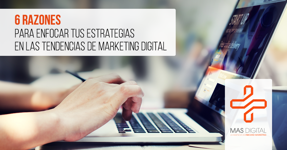 6_razones_para_enfocar_tus_estrategias_en_las_tendencias_de_marketing_digital.png