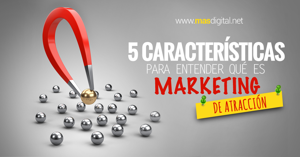caracteristicas_para_entender_que_es_marketing_de_atraccion