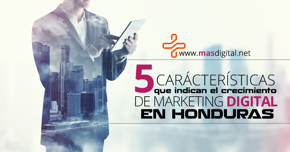 caracteristicas_que_indican_el_crecimiento_de_marketing_digital_en_honduras.png