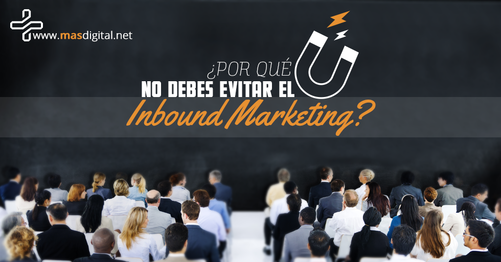 por_que_no_debes_evitar_el_Inbound_Marketing-1